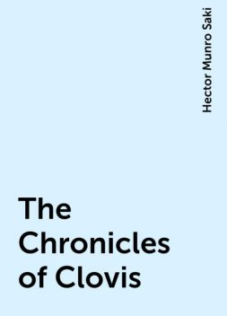 The Chronicles of Clovis, Saki