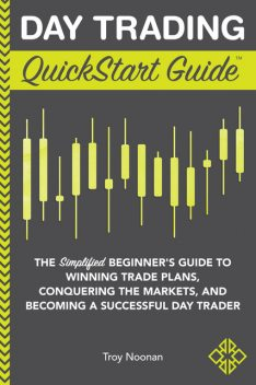 Day Trading QuickStart Guide, Troy Noonan