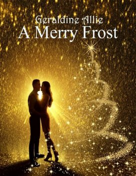A Merry Frost: A Christmas Holiday Story, Geraldine Allie