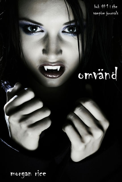 Omvänd (bok #1 in The Vampire Journals), Morgan Rice
