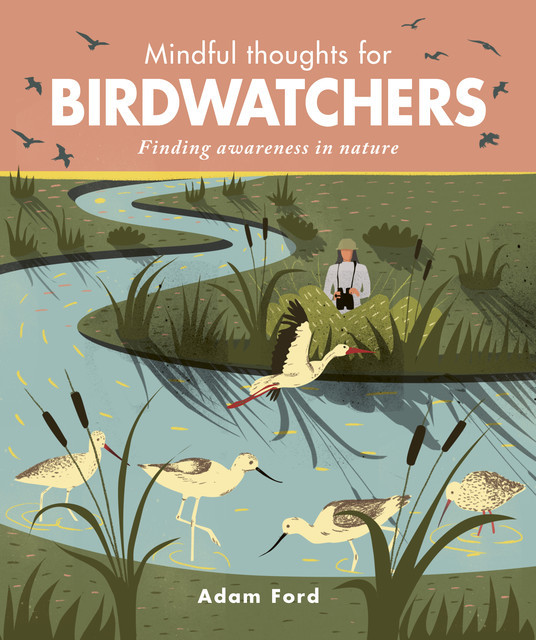 Mindful Thoughts for Birdwatchers, Adam Ford