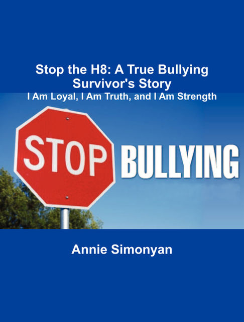 Stop the H8: A True Bullying Survivor's Story, Annie Simonyan