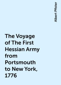 The Voyage of The First Hessian Army from Portsmouth to New York, 1776, Albert Pfister
