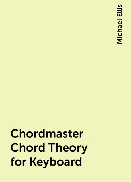 Chordmaster Chord Theory for Keyboard, Michael Ellis