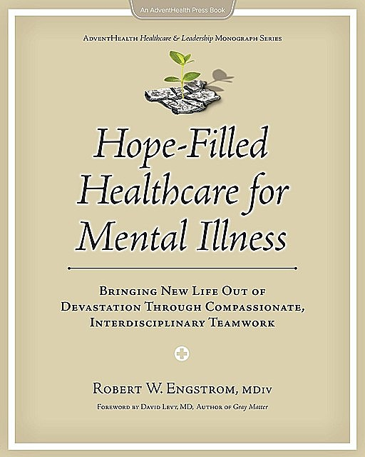 Hope-Filled Healthcare for Mental Illness, Engstrom W Robert