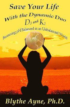 Save Your Life with the Dynamic Duo D3 and K2, Blythe Ayne