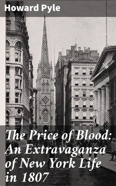 The Price of Blood: An Extravaganza of New York Life in 1807, Howard Pyle