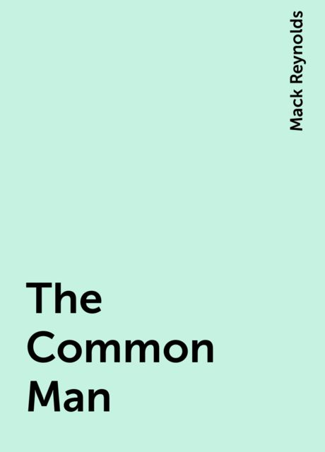 The Common Man, Mack Reynolds