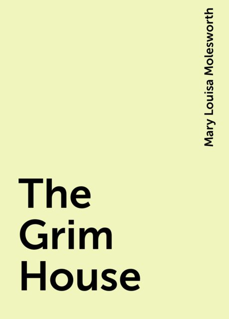 The Grim House, Mary Louisa Molesworth