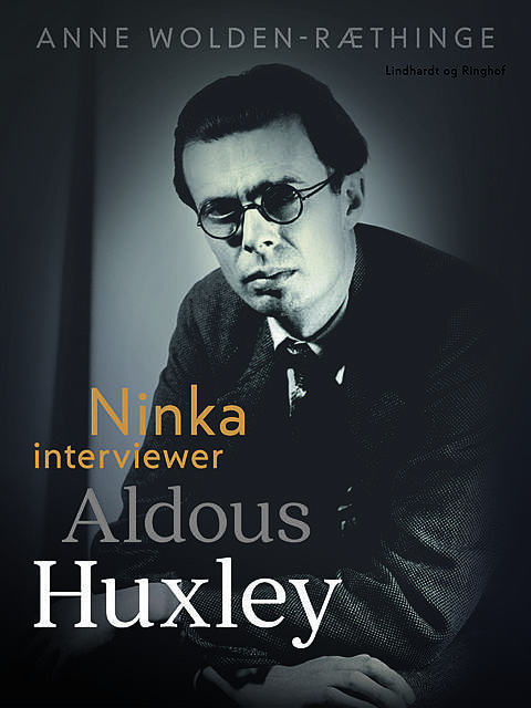 Ninka interviewer Aldous Huxley, Anne Wolden-Ræthinge