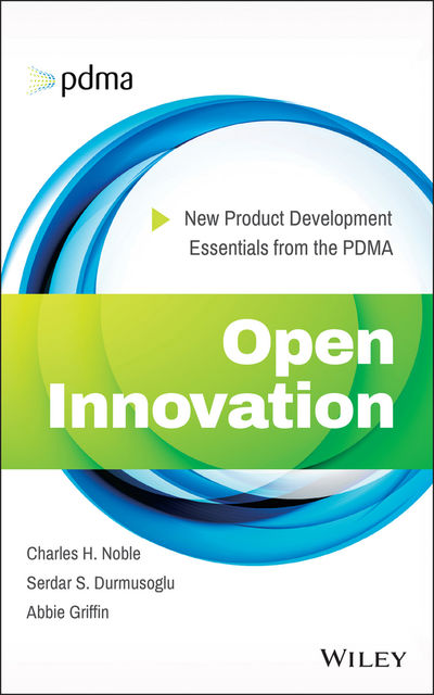 Open Innovation, Abbie Griffin, Charles Noble, Serdar Durmusoglu