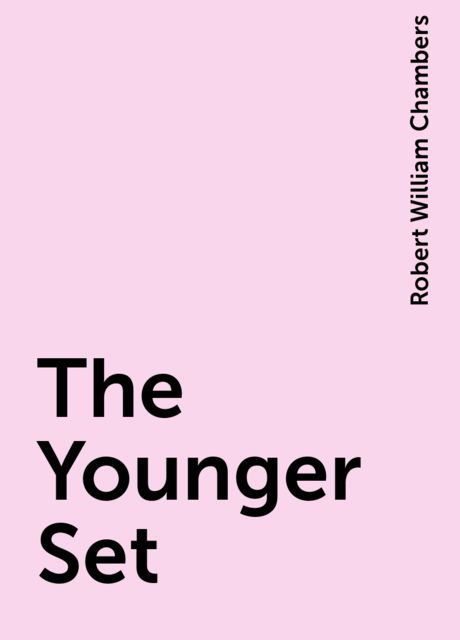 The Younger Set, Robert William Chambers