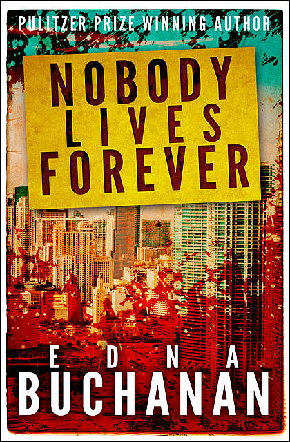 Nobody Lives Forever, Edna Buchanan