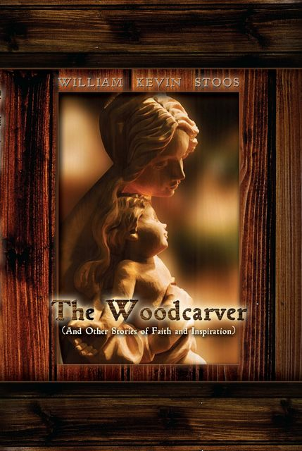 The Woodcarver, William Kevin Stoos