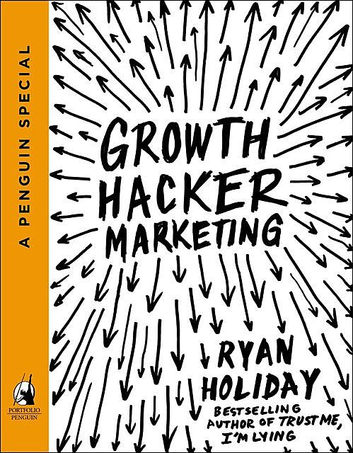 Growth Hacker Marketing, Райан Холидей