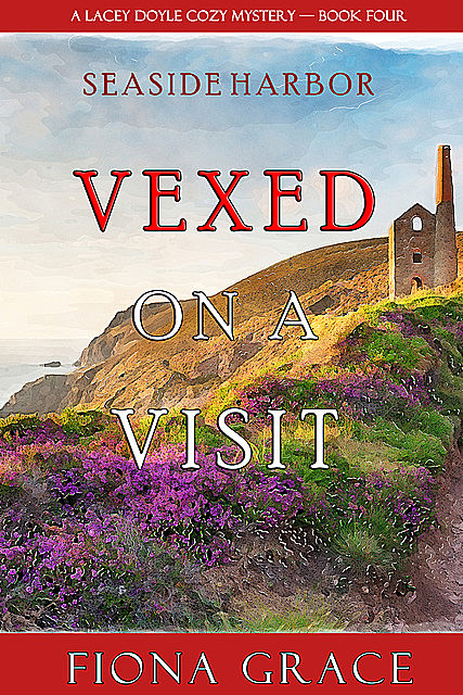 Vexed on a Visit (A Lacey Doyle Cozy Mystery—Book 4), Fiona Grace