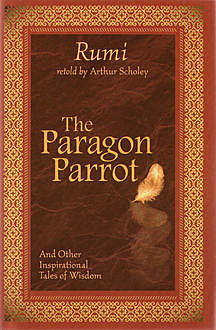 The Paragon Parrot, and Other Inspirational Tales of Wisdom, Rumi