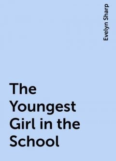 The Youngest Girl in the School, Evelyn Sharp