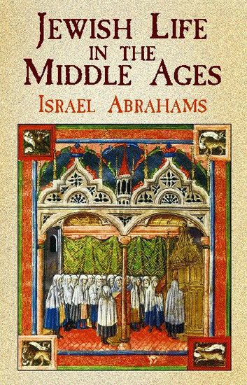 Jewish Life in the Middle Ages, Israel Abrahams