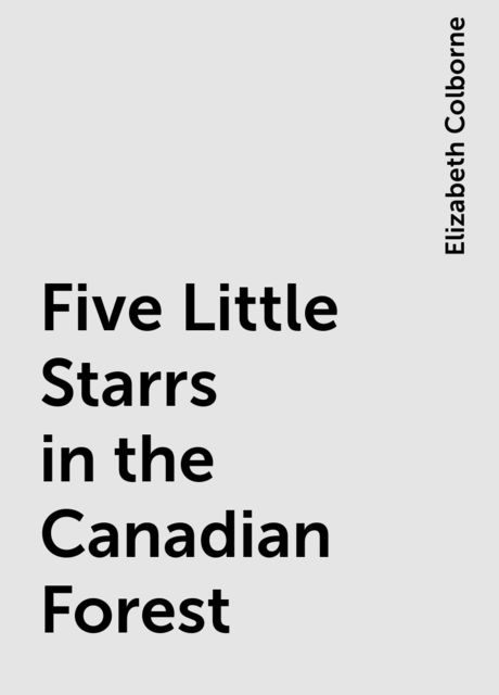 Five Little Starrs in the Canadian Forest, Elizabeth Colborne
