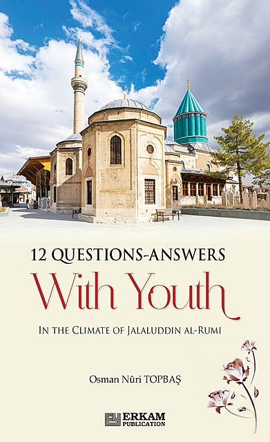 12 Questions – Answers With Yount In The Climate Of Jalaluddin Al – Rumi, Osman Nuri Topbaş