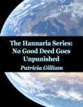 The Hannaria Series Book 3: No Good Deed Goes Unpunished, Patricia Gilliam