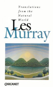 Translations from the Natural World, Les Murray