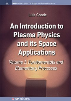 An Introduction to Plasma Physics and Its Space Applications, Volume 1, Luis Conde