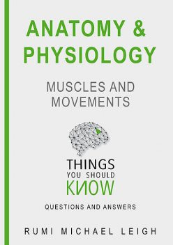 "Anatomy and Physiology «Muscles and Movements"", Rumi Michael Leigh"