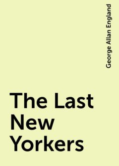 The Last New Yorkers, George Allan England