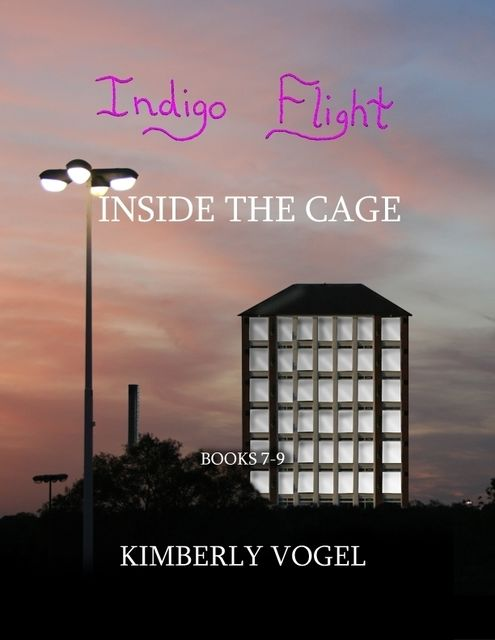 Indigo Flight: Inside the Cage: Books 7–9, Kimberly Vogel