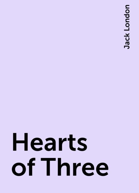 Hearts of Three, Jack London