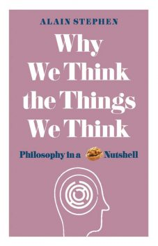 Why We Think the Things We Think, Alain Stephen