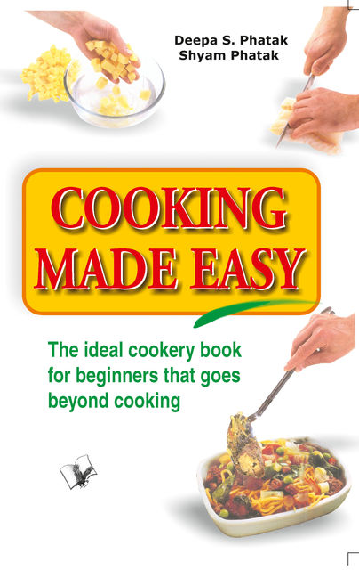 Cooking Made Easy, Deepa S.Pathak