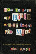 How to Read the Bible Without Losing Your Mind, Kent Blevins