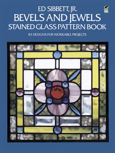 Bevels and Jewels Stained Glass Pattern Book, Ed Sibbett