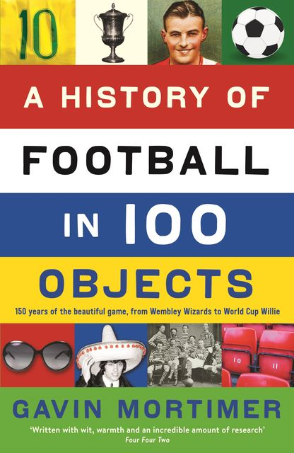 A History of Football in 100 Objects, Gavin Mortimer