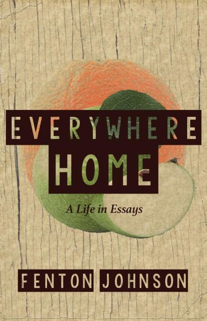 Everywhere Home: A Life in Essays, Fenton Johnson