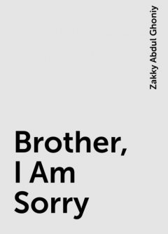 Brother, I Am Sorry, Zakky Abdul Ghoniy