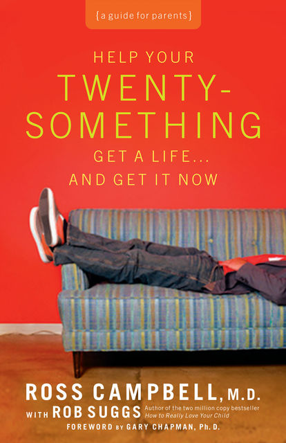 Help Your Twentysomething Get a LifeAnd Get It Now, Ross Campbell