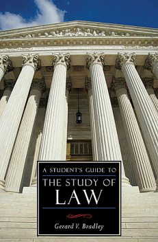 A Student's Guide to the Study of Law, Gerard V Bradley