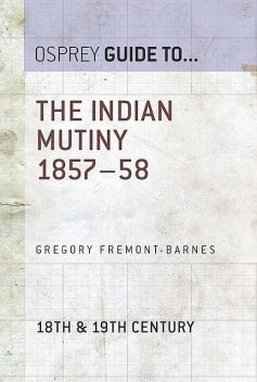 The Indian Mutiny 1857–58, Gregory Fremont-Barnes