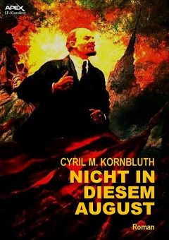 NICHT IN DIESEM AUGUST, Cyril M. Kornbluth