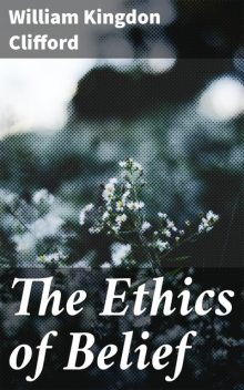 The Ethics of Belief, William Clifford