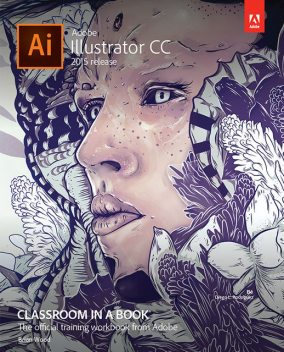 Adobe Illustrator CC Classroom in a Book® (2015 release) (Mike Mayer's Library), Brian Wood