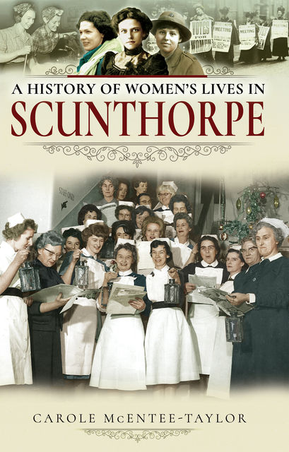 A History of Women's Lives in Scunthorpe, Carole Mcentee-Taylor