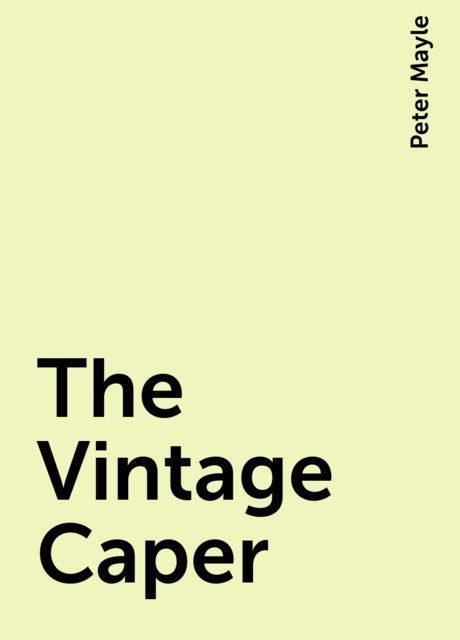 The Vintage Caper, Peter Mayle