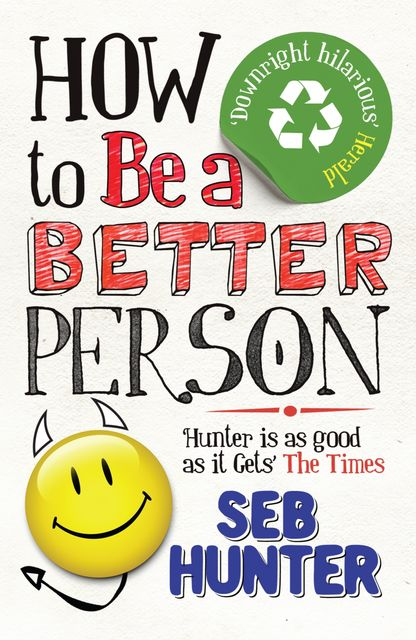 How to Be a Better Person, Seb Hunter