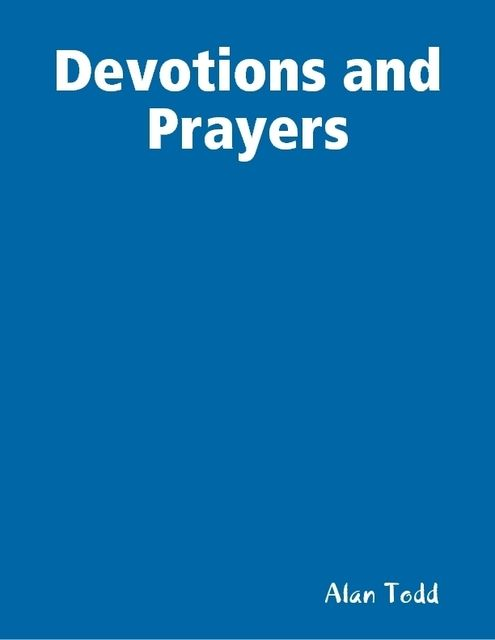 Devotions and Prayers, Alan Todd