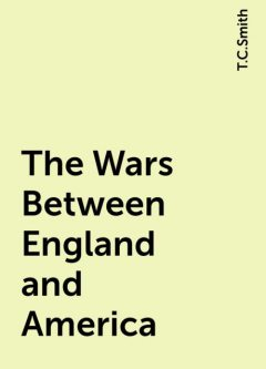 The Wars Between England and America, T.C.Smith